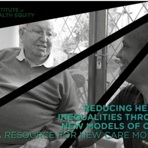 Reducing Health Inequalities through new models of care   Inst of Healty Equity