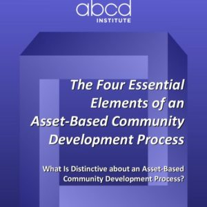 The Four Essential Elements of an Asset-Based Community Development Process