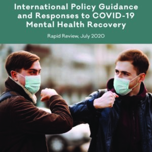 International Policy Guidance and Responses to COVID 19 Mental Health Recovery
