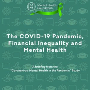 Mental Health Foundation, 2020, The COVID 19 Pandemic, financial inequality and mental health